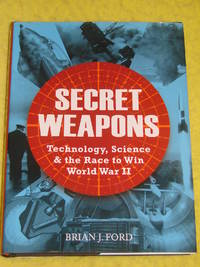 Secret Weapons, Technology, Science & the Race to Win World War II