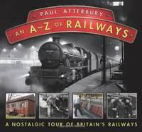 An A - Z Railways: A Nostalgic Celebration of British Railway Heritage