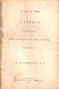 A Plea For Unity: A Sermon Preached Before the Special Convention of the Diocese of New York November 27th, 1850
