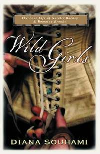 Wild Girls: Paris, Sappho and Art:  the lives and loves of Natalie Barney and Romaine Brooks