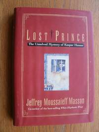 Lost Prince: The Unsolved Mystery of Kaspar Hauser by  Jeffrey Moussaieff Masson - First edition first printing - 1996 - from Scene of the Crime Books, IOBA (SKU: biblio11351)