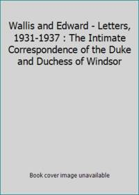 image of Wallis and Edward - Letters, 1931-1937 : The Intimate Correspondence of the Duke and Duchess of Windsor