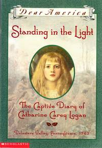 Standing in the Light the Captive Diary of Catharine Carey Logan (Dear America)