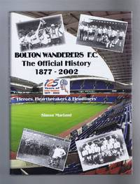 Bolton Wanderers F.C. The Official History 1877-2002, Heroes, Heartbreakers & Headliners