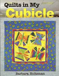 Quilts in My Cubicle by  Barbara Holtzman - Paperback - 2008 - from Storbeck's (SKU: 604901)
