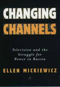 Changing Channels : Television and the Struggle for Power in Russia