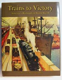 Trains to Victory: America's Railroads in WWII, Signed