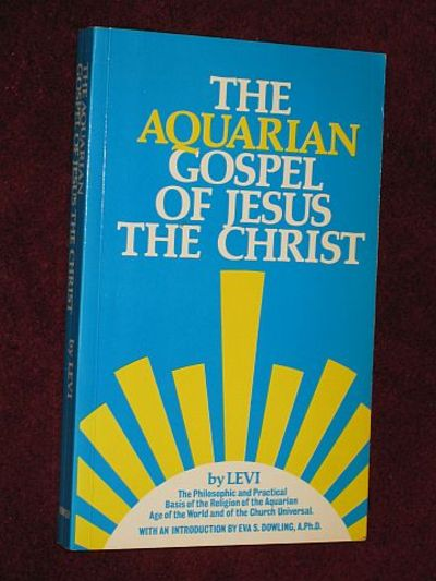 The Aquarian Gospel Of Jesus The Christ The Philosophic And