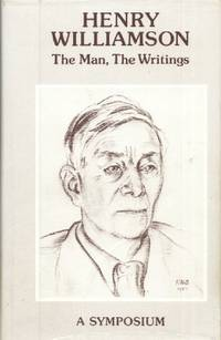 Henry Williamson: The Man, The Writings, A Symposium