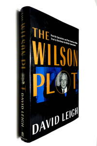 The Wilson Plot: How the Spycatchers and Their American Allies Tried to Overthrow the British...