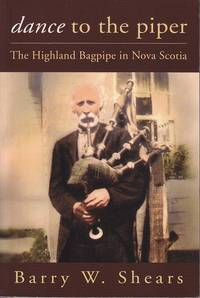 Dance to the Piper.  The Highland Bagpipe in Nova Scotia  [SIGNED, 1st Edition, with CD in Back...