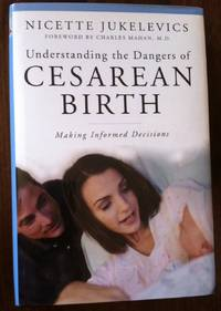Understanding the Dangers of Cesarean Birth: Making Informed Decisions (The Praeger Series on Contemporary Health and Living)