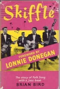 SKIFFLE:; The Story of Folk-song with a Jazz Beat. With a Foreword by Lonnie Donegan (The King of Skiffle)