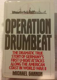 Operation Drumbeat: The Dramatic True Story of Germany's First U-Boat Attacks Along the...