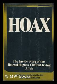 Hoax; the Inside Story of the Howard Hughes--Clifford Irving Affair [By] Stephen Fay, Lewis Chester [And] Magnus Linklater by  Stephen Fay - First Edition - 1972 - from MW Books Ltd. (SKU: 116213)