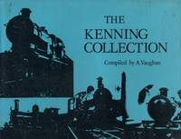 The Kenning Collection by  Adrian Vaughan - 1st Edition - 1972 - from Train World Pty Ltd (SKU: UB-15355)