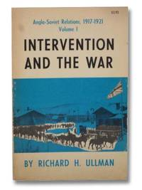 Intervention and the War (Anglo-Soviet Relations, 1917-1921, Volume I)