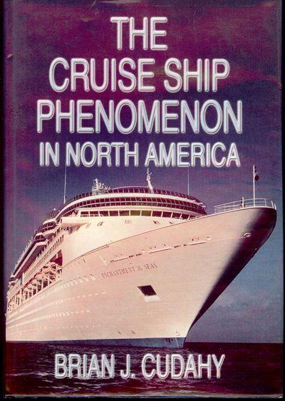 2001. CUDAHY, Brian J. THE CRUISE SHIP PHENOMENON IN NORTH AMERICA. Centreville, Maryland: Cornell M...