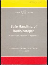 Safe Handling of Radioisotopes: Safety Series No. 1