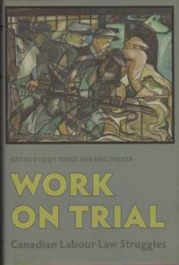 Work on Trial: Canadian Labour Law Struggles