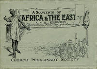 "A Souvenir of ""Africa & the East"".  C. M. S. Exhibition, Agricultural Hall, May 17 to June 15, 1922"