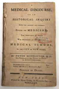 image of A Medical Discourse, or An Historical Inquiry into the Ancient and Present State of Medicine: the substance of which was delivered at opening the medical school, in the city of New-York ... Printed by desire