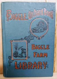 Biggle Orchard Book:  Fruit and Orchard Gleanings from Bough to Basket