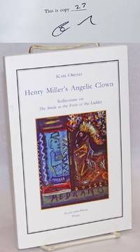 Henry Miller\'s Angelic Clown: reflections on The Smile at the Foot of the Ladder [signed/limited]