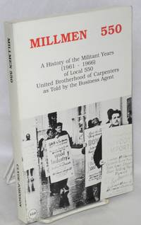 Millmen 550; a history of the militant years (1961-1966) Local 550, United Brotherhood of...
