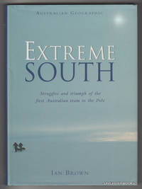 image of EXTREME SOUTH : Struggles and Triumph of the First Australian Team to the Pole
