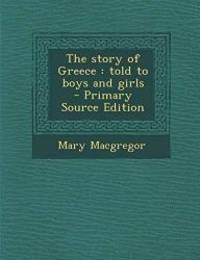 image of The Story of Greece: Told to Boys and Girls - Primary Source Edition