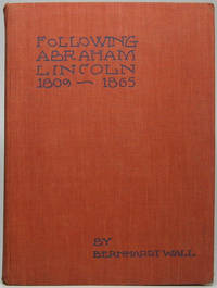 Following Abraham Lincoln 1809-1865 by  Bernhardt WALL - First Edition - 1943 - from Main Street Fine Books & Manuscripts, ABAA (SKU: 42834)