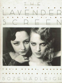 image of THE LAVENDER SCREEN. The Gay and Lesbian Films: Their Stars, Makers, Characters, and Critics.