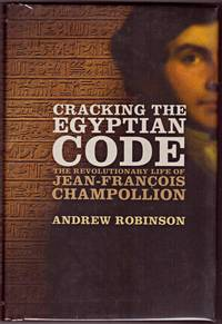 CRACKING THE EGYPTIAN CODE. The revolutionary life of Jean-Francois Campollion