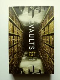 The Vaults by  Toby Ball - First Edition stated - 2010 - from BookRanger and Biblio.co.uk