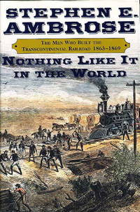 image of NOTHING LIKE IT IN THE WORLD : The Men Who Built the Transcontinental Railroad 1865-1869.