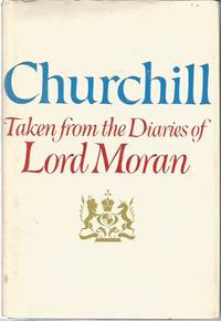 CHURCHILL: Taken from the Diaries of Lord Moran The Struggle for Survival 1940 1965