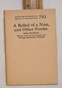 A ballad of a nun, and other poems. Edited, with an introduction, by George Sylvester Viereck by  John Davidson - Paperback - n.d. - from Bolerium Books Inc., ABAA/ILAB and Biblio.com