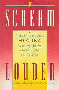 Scream Louder!: Through Hell and Healing With An Incest Survivor and Her Therapist