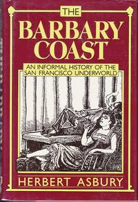 image of The Barbary Coast.  An Informal History of The San Francisco Underworld
