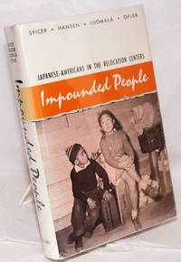 Impounded people; Japanese-Americans in the relocation centers