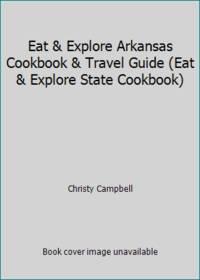 Eat & Explore Arkansas Cookbook & Travel Guide (Eat & Explore State Cookbook)