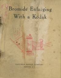 BROMIDE ENLARGING WITH A KODAK: A BOOK FOR THE AMATEUR.; [cover title]