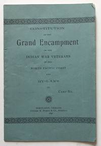 Constitution of the Grand Encampment of the Indian War Veterans of the North Pacific Coast and By-Laws of