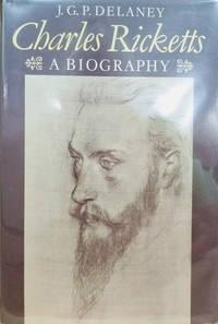 Charles Ricketts:  A Biography