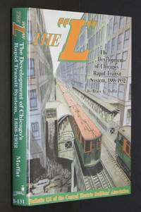"""The """"L"""" : The Development of Chicago's Rapid Transit System, 1888-1932 by Mof.."""