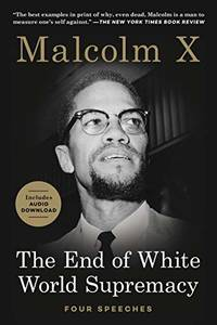 The End of White World Supremacy: Four Speeches by X, Malcolm