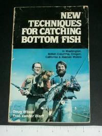 New Techniques for Catching Bottom Fish in Washington, British Columbia, Oregon, California, & Alaskan Waters
