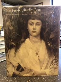 THE PRE-RAPHAELITE LENS - BRITISH PHOTOGRAPHY, 1848-1875 by  Diane Waggoner - First Edition, First Printing - 2010 - from Second Story Books (SKU: 1309056)