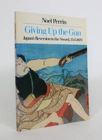 image of Giving Up the Gun: Japan's Reversion to The Sword, 1545-1879